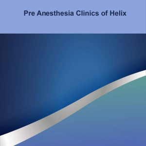 Pre Anaesthesia Clinics of Helix